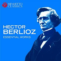 Various Artists.. – Hector Berlioz: Essential Works