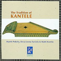 Martti Pokela, Eeva-Leena Sariola, Matti Kontio – The Tradition of Kantele, Vol. 1