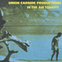 Union Carbide Productions – In the Air Tonight
