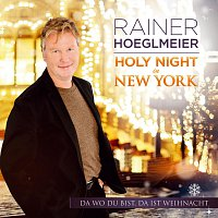 Rainer Hoeglmeier – Holy Night In New York - Da wo Du bist, da ist Weihnacht