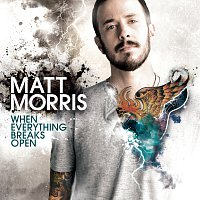 Matt Morris – When Everything Breaks Open