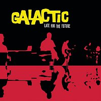 Galactic – Late for the Future