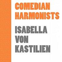 Comedian Harmonists – Isabella Von Kastilien