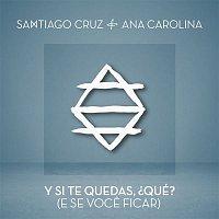 Santiago Cruz, Ana Carolina – Y Si Te Quedas, ?Qué? (E Se Voce Ficar)