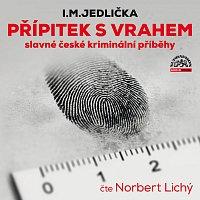 Norbert Lichý – Jedlička: Přípitek s vrahem (slavné české kriminální příběhy)