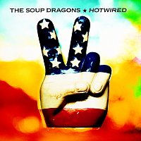 The Soup Dragons – Hotwired [Deluxe / Remastered]