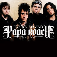Papa Roach – ...To Be Loved [Album Version (Edited)]