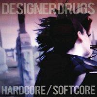 Designer Drugs – Hardcore/Softcore