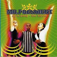 Mr. President – Up'n Away - The Album