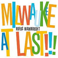 Rufus Wainwright – Milwaukee At Last!!!