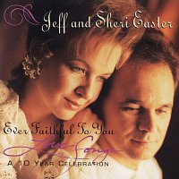 Jeff & Sheri Easter – Ever Faithful To You