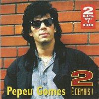 Pepeu Gomes – 2 é demais