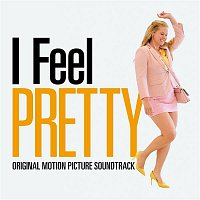 Various  Artists – I Feel Pretty (Original Motion Picture Soundtrack)