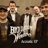 Big Daddy Weave – Acoustic EP