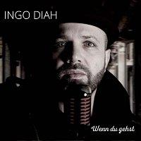 Ingo Diah – Wenn du gehst