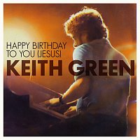 Keith Green – Happy Birthday To You Jesus