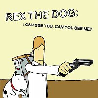 Rex The Dog – I Can See You, Can You See Me?