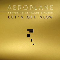 Aeroplane, Benjamin Diamond – Let's Get Slow