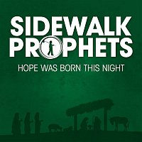 Sidewalk Prophets – Hope Was Born This Night