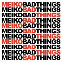 Meiko – Bad Things