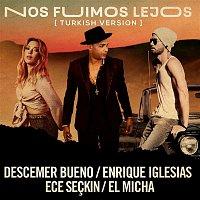 Descemer Bueno, Enrique Iglesias & Ece Seckin, El Micha – Nos Fuimos Lejos (Turkish Version)