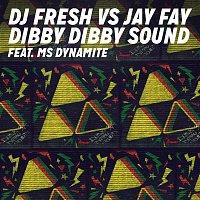 DJ Fresh, Jay Fay, Ms. Dynamite – Dibby Dibby Sound (DJ Fresh vs. Jay Fay)
