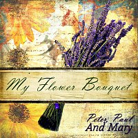 Peter, Paul & Mary – My Flower Bouquet