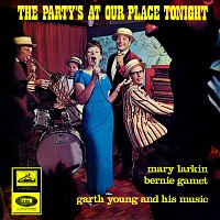Mary Larkin, Garth Young, Bernie Gamet – The Party's At Our Place Tonight