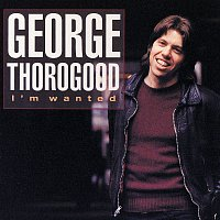 George Thorogood – I'm Wanted