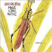 Grasshopper – Make Some Noise