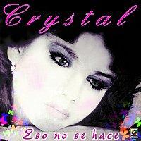 Crystal – Eso No Se Hace