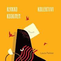 Kerkko Koskinen Kollektiivi – Laura Palmer