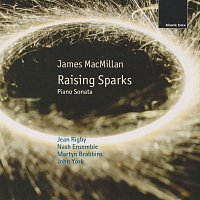 James MacMillan: Raising Sparks; Piano Sonata