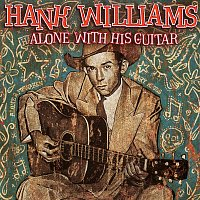 Hank Williams – Alone With His Guitar