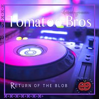 Tomatoo Bros – Return of the Blob