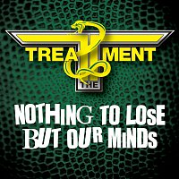 The Treatment – Nothing To Lose But Our Minds