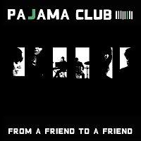 Pajama Club – From A Friend To A Friend