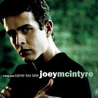 Joey McIntyre – I Love You Came Too Late