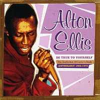 Alton Ellis – Be True to Yourself: The Godfather of Lover's Rock (Anthology 1965-1973)