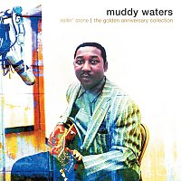 Muddy Waters – Rollin' Stone: The Golden Anniversary Collection