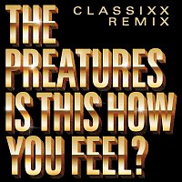 The Preatures – Is This How You Feel? [Classixx Remix]