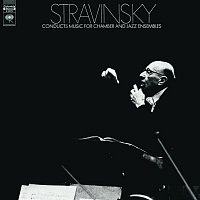 Igor Stravinsky – Stravinsky Conducts Music for Chamber and Jazz Ensembles