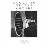 Daniel Flowers – Acoustic Guitar Covers