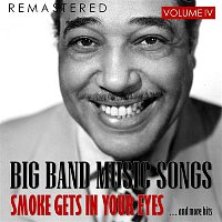 Benny Goodman – Big Band Music Songs Vol. 4 - Smoke Gets in Your Eyes.... and More Hits (Remastered)