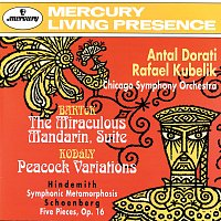 Chicago Symphony Orchestra, Antal Dorati, Rafael Kubelík – Bartók: The Miraculous Mandarin Suite / Kodály: Peacock Variations / Hindemith: Symphonic Metamorphoses on Themes by Weber / Schoenberg: 5 Pieces for Orchestra