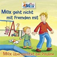 Max – 02: Max geht nicht mit Fremden mit / Max ubernachtet bei Pauline