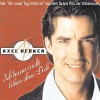 Axel Becker – Ich kann nicht leben ohne Dich
