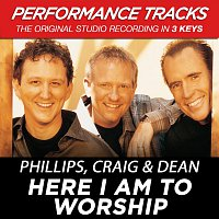 Phillips, Craig & Dean – Here I Am To Worship [Performance Tracks]