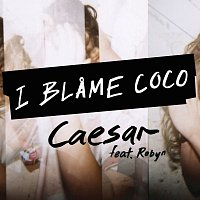 I Blame Coco, Robyn – Caesar [Clean Version]