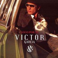 Victor García – Loco por Ti